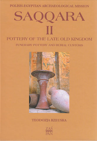 T. Rzeuska, Saqqara II, Pottery of the Late Kingdom. Funerary Pottery and Burial Customs, Warsaw 2006
