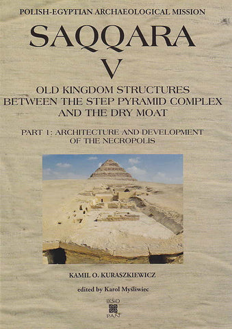 Part 1: Architecture and Development of the Necropolis by Kamil O. Kuraszkiewicz, edited by Karol Mysliwiec