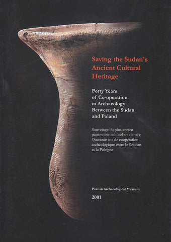 Saving the Sudan's Ancient Cultural Heritage, Forty Years of Co-operation in Archaeology Between the Sudan and Poland, Poznan Archaeological Museum 2002
