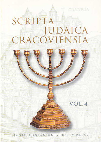 Scripta Judaica Cracoviensia, vol. 4, Jagiellonian University Press, Krakow 2006