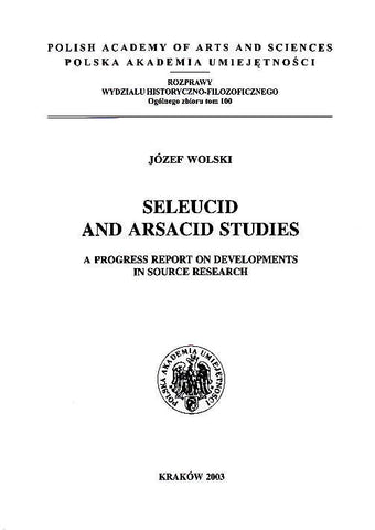Jozef Wolski, Seleucid and Arsacid Studies, A Progress Report on Developments in Source Research, Krakow 2003