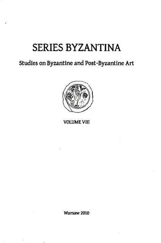 Towards Rewriting? New Approaches to Byzantine Archaeology and Art, Proceedings of the Symposium on Byzantina Art and Archaeology, Cracow, September 8-10, 2008, P. L. Grotowski, S. Skrzyniarz (eds.), Series Byzantina VIII, Studies on Byzantine and Post-Byzantine Art, Warsaw 2010