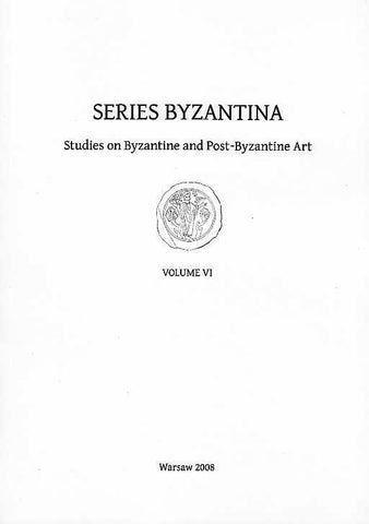 Series Byzantina, Studies on Byzantine and Post-Byzantine Art, Volume VI, Warsaw 2008