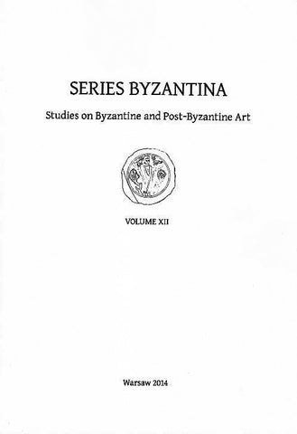Series Byzantina, Studies on Byzantine and Post-Byzantine Art, Volume XII, Warsaw 2014