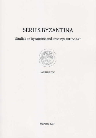 Series Byzantina, Studies on Byzantine and Post-Byzantine Art, Volume XV, Warsaw 2017
