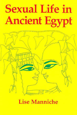 Lise Manniche, Sexual Life in Ancient Egypt, Kegan Paul International 1997