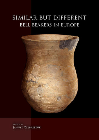Similar but Different, Bell Beakers in Europe, ed. by Janusz Czebreszuk, Sidestone Press 2014