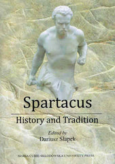 Spartacus, History and Tradition, ed. by D. Slapek, I. Luc, Maria Curie-Sklodowska University Press, Lublin 2018