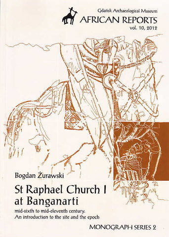Bogdan Zurawski, St. Raphael Church I at Banganarti Mid-sixth to Mid-eleventh Century, An Introduction to the Site and the Epoch, Gdansk Archaeological Museum African Reports, vol. 10, 2012, Monograph Series 2, Gdansk 2012