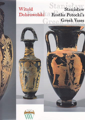 Witold Dobrowolski, Stanislaw Kostka Potocki's Greek Vases. A Study Attempt at the Reconstruction of the Collection, Warsaw 2007