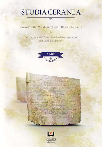 Studia Ceranea, Journal of the Waldemar Ceran Research Centre for the History and Culture of the Mediterranean Area and South-East Europe, Vol. 2/2012, Lodz 2012