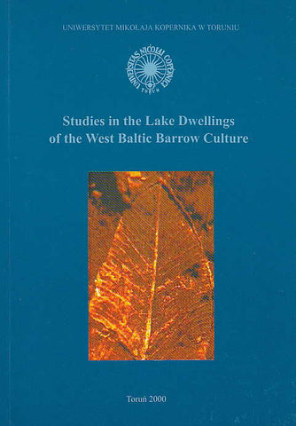 Studies in the Lake Dwellings of the West Baltic Barrow Culture, ed. by A. Kola, Torun University Press, Torun 2000