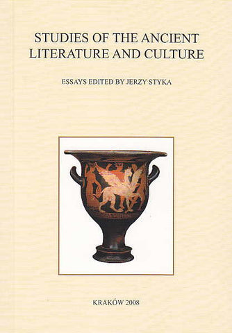 Studies of the Ancient Literature and Culture, Essays edited by Jerzy Styka, Classica Cracoviensia XII, Ksiegarnia Akademicka, Krakow 2008
