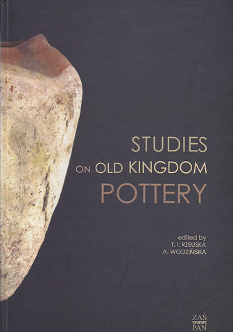 Studies on Old Kingdom Pottery, edited by T. I. Rzeuska, A. Wodzinska, Neriton, Warsaw 2009