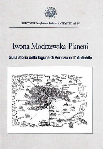 Iwona Modrzewska-Pianetti, Sulla storia della laguna di Venezia nell' Antichita, Swiatowit Supplement Series A: Antiquity, vol IV, Institute of Archaeology, Warsaw University, Varsavia 2000