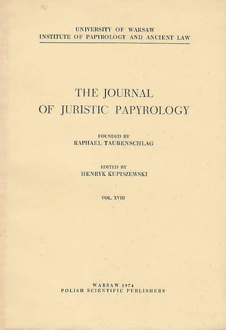 The Journal of Juristic Papyrology, Vol. XVIII, Uniwersity of Warsaw Institute of Papyrology and Ancient Law, Warsaw 1974