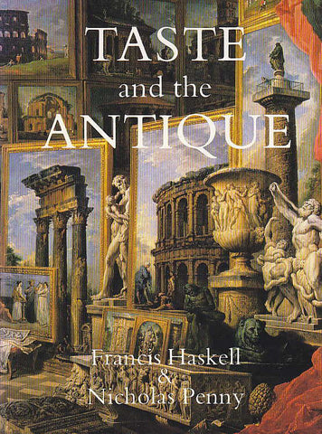 Francis Haskell, Nicholas Penny, Taste and the Antique, The Lure of Classical Sculpture, 1500-1900, Yale University Press, New Haven, London 1994