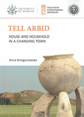 Anna Smogorzewska, Tell Arbid, House and Household in a Changing Town, PAM Monograph Series 9, Polish Centre of Mediterranean Archaeology University of Warsaw, Warsaw 2019