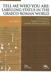 Tell Me Who You Are: Labelling Status in the Graeco-Roman World, ed. by M. Nowak, A. Latter, J. Urbanik, Warsaw 2107