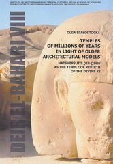 Olga Bialostocka, Temples of Millions of Years in Light of Older Architectural Models, Hatshepsut`s dsr-dsrw as the Temple of Rebirth of the Divine k3, Deir el-Bahari VIII, Institute of Mediterranean and Oriental Cultures Polish Academy of Sciences, Polish Centre of Mediterranean Archaeology University of Warsaw, Warsaw 2016