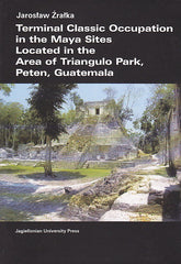 Jaroslaw Zralka, Terminal Classic Occupation in the Maya Sites Located in the Area of Triangulo Park, Peten, Guatemala, Jagiellonian University Press, Krakow 2008