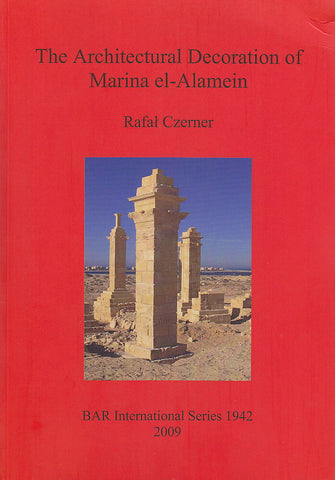 Rafal Czerner, The Architectural Decoration of Marina el-Alamein, An analysis and catalogue of the late Hellenistic and Roman decorative architectural features of the town and cemetery, BAR International Series 1942, 2009