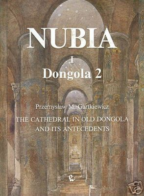 Przemyslaw M. Gartkiewicz, Nubia I, The Cathedral in Old Dongola and its Antecedents, Dongola 2, Warsaw 1990