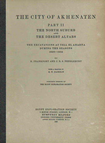 H. Frankfort, J.D. Pendlebury, The City of Akhenaten, Part II, The North Suburb and The Desert Altars, The Excavations at Tell El Amarna during the Seasons 1928-1932, Egypt Exploration Society, London 1933