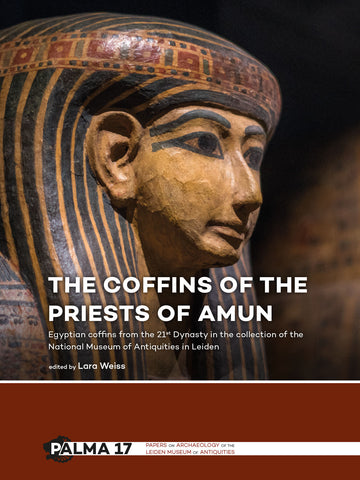 The Coffins of the Priests of Amun, Egyptian Coffins from the 21st Dynasty in the Collection of the National Museum of Antiquities in Leiden, edited by Lara Weiss, Papers on Archaeology of the Leiden Museum of Antiquities 17, Sidestone Press, Leiden 2017