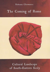 Roksana Chowaniec, The Coming of Rome, Cultural Landscape of South-Eastern Sicily, Institute of Archaeology, University of Warsaw, Warsaw 2017