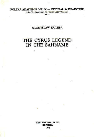 Wladyslaw Duleba, The Cyrus Legend in the Sahname, The Enigma Press, Cracow 1995