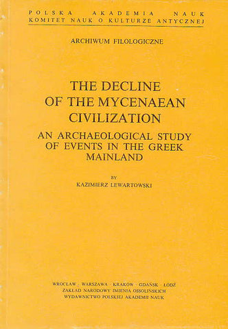 Kazimierz Lewartowski, The Decline of the Mycenaean Civilization. An Archaeological Study of Events in the Greek Mainland, Ossolineum, Wroclaw 1989