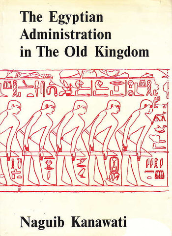 Naguib Kanawati, The Egyptian Administration in The Old Kingdom, Aris&Phillips, Warminster 1977