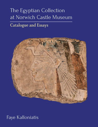 Faye Kalloniatis, The Egyptian Collection at Norwich Castle Museum, Catalogue and Essays, Oxbow Books 2019