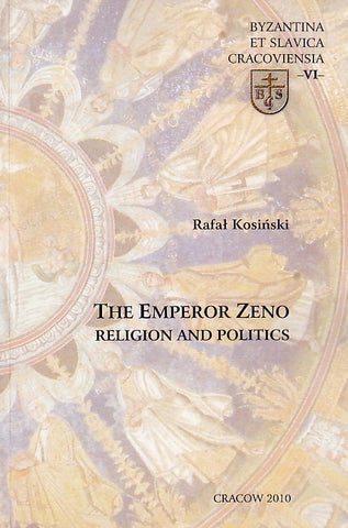 Rafal Kosinski, The Emperor Zeno, Religion and Politics, Cracow 2010