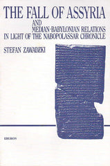 Stefan Zawadzki, The Fall of Assyria and Median-Babylonian Relations in the Light of Nabopolassar Chronicle, Adam Mickiewicz University Press, Eburon, Poznań-Delft 1988