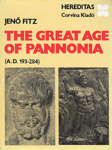 Jeno Fitz, Great Age of Pannonia (A.D. 193-284), Hereditas, Corvina Kiado, Budapest 1982