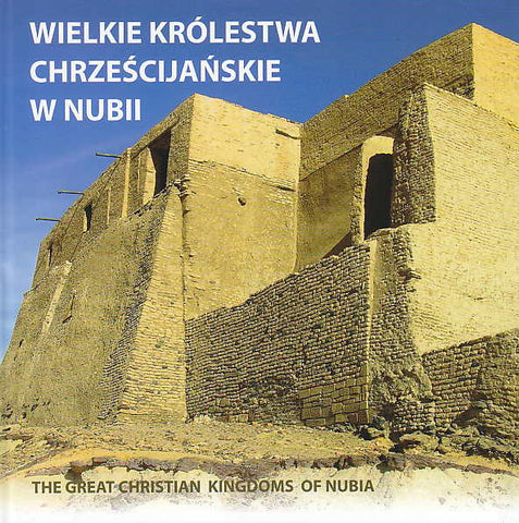 The Great Christian Kingdoms of Nubia, (Ed. D. Baginska), Poznan Archaeological Museum, Poznan 2013