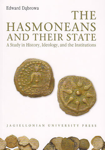 The Hasmoneans and their State. A Study in History, Ideology, and the Institutions