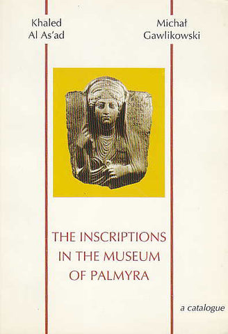 Khaled Al As'ad, Michał Gawlikowski, The Inscriptions in the Museum of Palmyra, a catalogue, Warsaw 1997