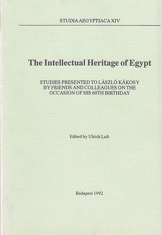 The Intellectual Heritage of Egypt, Studies Presented to Laszlo Kakosy by Friends and Colleagues on the Occasion of His 60th Birthday, Studia Aegyptiaca XIV, ed. by Ulrich Luft, Budapest 1992