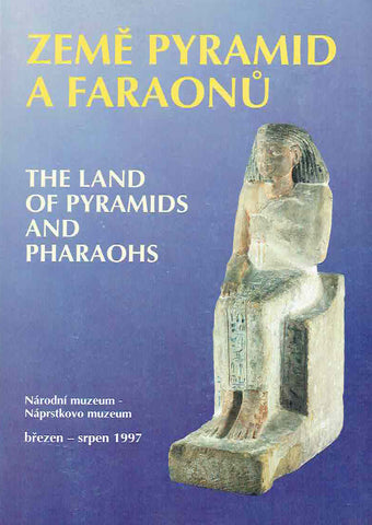 The Land of Pyramids and Pharaohs, Ancient Egypt in the Naprstek Museum Collection, Prague 1997