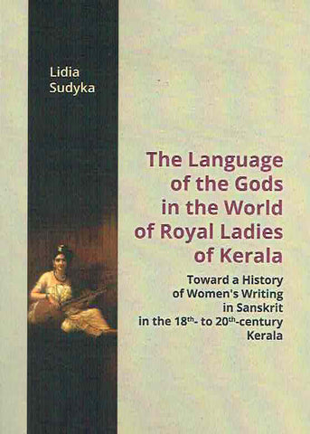 Lidia Sudyka, The Language of the Gods in the World of Royal Ladies of Kerala, Krakow 2019