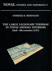 Andrzej B. Biernacki, The Large Legionary Thermae in Novae (Moesia Inferior) (2nd-4th centuries A.D.), Novae, Studies and Materials V, Poznan 2016