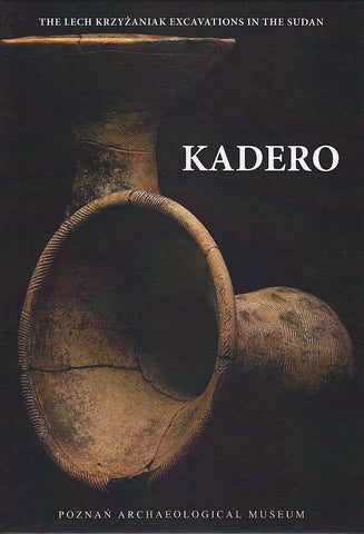 The Lech Krzyzaniak Excavations in the Sudan, Kadero, Studies in African Archaeology, vol. 10, ed. by M. Chlodnicki, M. Kobusiewicz, K. Kroeper, Poznan Archaeological Museum 2011