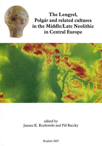 The Lengyel, Polgar and related cultures in the Middle/Late Neolithic in Central Europe, ed. by J. K. Kozlowski, P. Rakczy, Polish Academy of Arts and Sciences, Krakow 2007