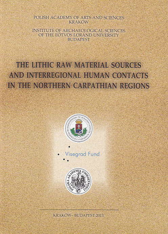The Lithic Raw Material Sources and Interregional Human Contacts in the Northern Carpathian Regions, ed. by Z. Mester, Polish Academy of Arts and Sciences, Institute of Archaeological Sciences of the Eotvos Lorand University Budapest, Kraków-Budapest 2013