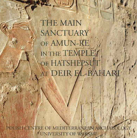 Franciszek Pawlicki, The Main Sanctuary of Amun-Re in the Temple of Hatshepsut at Deir el-Bahari , PCMA University of Warsaw, Warsaw 2017