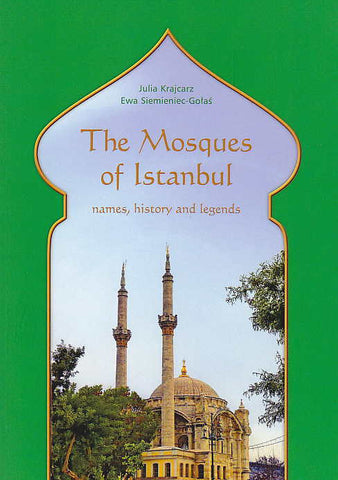 Julia Krajcarz, Ewa Siemieniec-Golas, The Mosques of Istanbul, Names, History and Legends, Ksiegarnia Akademicka, Krakow 2014