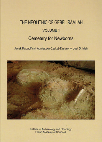 J. Kabacinski, A. Czekaj-Zastawny, J. D. Irish, The Neolithic of Gebel Ramlah, Volume 1, Cemetery for Newborns, Polish Academy of Sciences, Poznan 2019